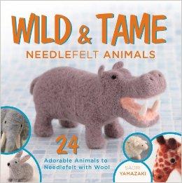 Wild & Tame Needle Felt Animals by Saori Yamazaki
