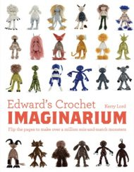 Edward's Crochet Imaginarium by Kerry Lord