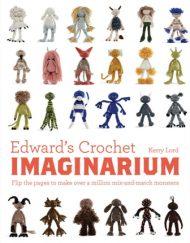 Edward's Crochet Imaginarium by Kerry Lord