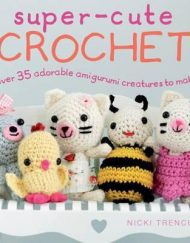 Super Cute Crochet by Nicki Trench