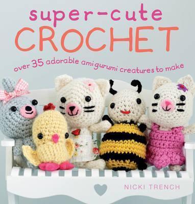 Super Cute Crochet by Nicki Trench