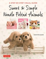 Sweet & Simple Needle Felted Animals by Sachiko Susa