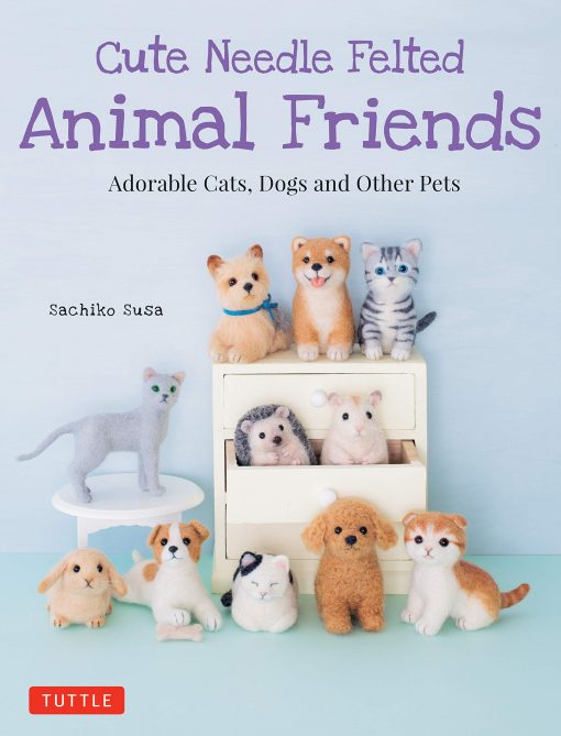 Cute Needle Felted Animal Friends by Sachiko Susa