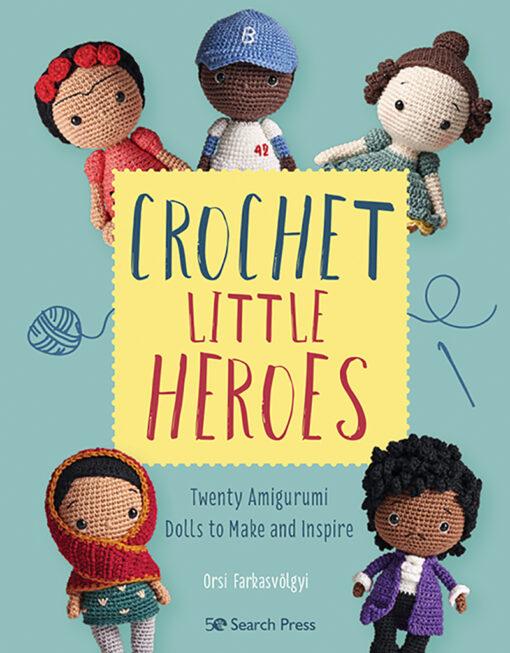 Crochet Little Heroes by Orsi Farkasvolgyi